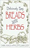 Deliciously Easy Breads with Herbs, Dawn J. Ranck and Phyllis Pellman Good, 1561482544