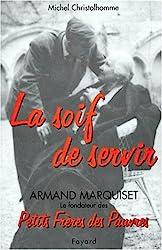 La soif de servir, armand marquiset le fondateur des petits freres des pauvres(1900-1981)
