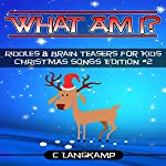 What Am I? Riddles and Brain Teasers for Kids: Christmas Songs Edition #2 | C Langkamp