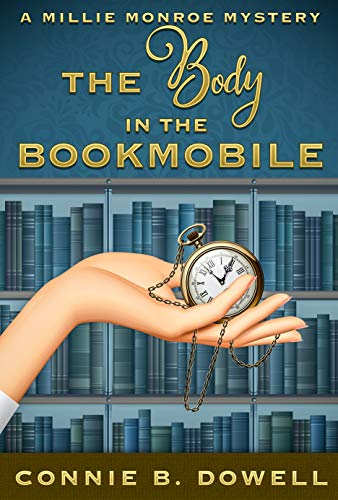 The Body in the Bookmobile (Millie Monroe Mysteries Book 1) by [Dowell, Connie B.]