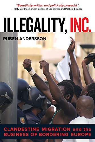 Illegality, Inc.: Clandestine Migration and the Business of Bordering Europe (California Series in Public Anthropology) by Ruben Andersson (2014-08-15)