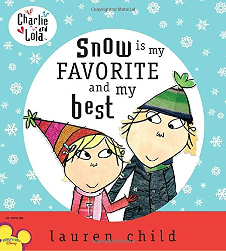 Charlie and Lola: Snow is My Favorite and My Best by Dial