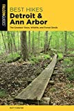 Best Hikes Detroit and Ann Arbor: The Greatest Views, Wildlife, and Forest Strolls (Best Hikes Near Series)