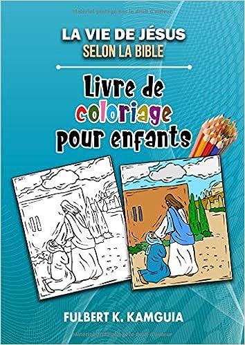 La Vie De Jesus Selon La Bible Livre De Coloriage Pour Enfants
