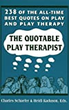 The Quotable Play Therapist, Charles Schaefer, 1568212291
