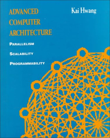 Advanced Computer Architecture: Parallelism, Scalability, Programmability (Parallel Computer Architecture)