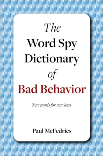 Amazoncom The Word Spy Dictionary Of Bad Behavior New Words For