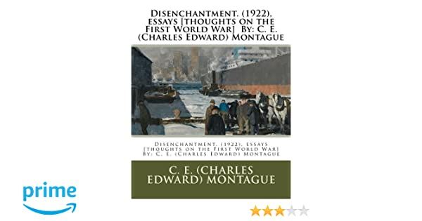 Assignment Writing Service Canada  Essays Thoughts On The First World War By C E Charles Edward  Montague C E Charles Edward Montague  Amazoncom Books Essay Writing On Newspaper also Personal Narrative Essay Examples High School Disenchantment  Essays Thoughts On The First World War By  Essays Term Papers
