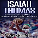 Isaiah Thomas: The Inspiring Story of One of Basketball's Most Prolific Point Guards (Basketball Biography Books) | Clayton Geoffreys
