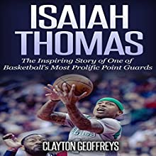 Isaiah Thomas: The Inspiring Story of One of Basketball's Most Prolific Point Guards (Basketball Biography Books) Audiobook by Clayton Geoffreys Narrated by Michael Goldsmith