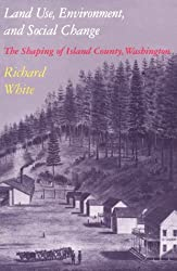 Land Use, Environment, and Social Change: The Shaping of Island County, Washington (Weyerhaeuser Environmental Books (Paperback))