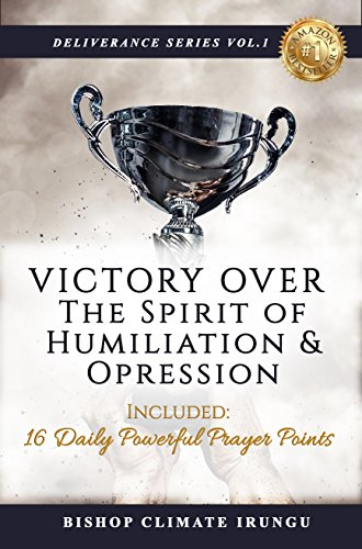 Prayer: Victory Over The Spirit of Humiliation & Oppression   16 Daily  Powerful Prayer Points (Deliverance Series Book 1)