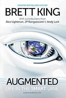 Augmented: Life in The Smart Lane by [King, Brett, Lark, Andy, Lightman, Alex, Rangaswami, JP]