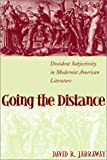 Going the Distance: Dissident Subjectivity in Modernist American Literature (Horizons in Theory and American Culture), David R. Jarraway, 0807128392