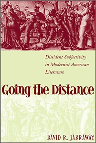 Going the Distance: Dissident Subjectivity in Modernist American Literature (Horizons in Theory & American Culture)