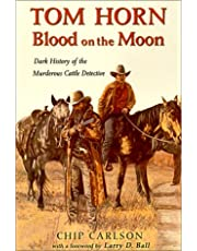 Tom Horn: Blood on the Moon: Dark History of the Murderous Cattle Detective