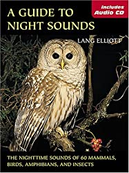 Guide to Night Sounds, A: The Nighttime Sounds of 60 Mammals, Birds, Amphibians, and Insects (The Lang Elliott Audio Library)