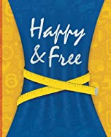 Happy & Free: A Food Journal and Activity Log to Track Your Eating and Exercise for Optimal Weight Loss (90-Day Diet & Fitness Tracker)