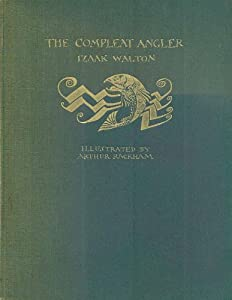 The compleat angler;: Or The contemplative man's recreation; being a discourse of rivers, fishponds, fish and fishing not unworthy the perusal of most anglers,