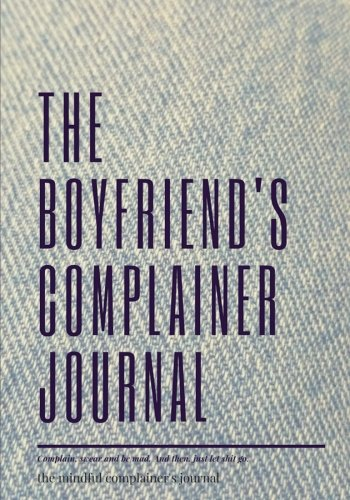 Read Online The boyfriend's complainer journal: Lined Notebook/Journal (7X10Large) PDF