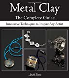 Metal Clay: the Complete Guide, Jackie Truty, 0896894304