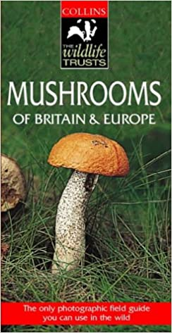 Collins Wildlife Trust Guide - Mushrooms of Britain and Europe (Collins Wildlife Trust Guides)