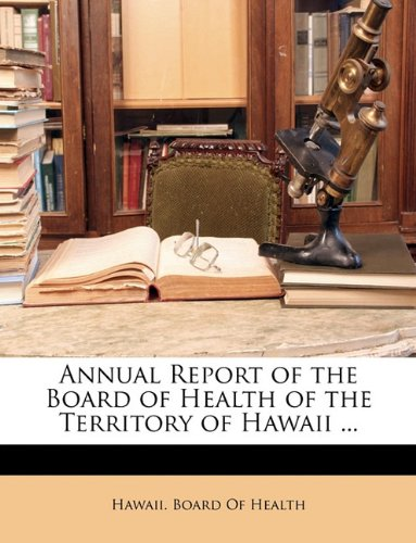 Read Online Annual Report of the Board of Health of the Territory of Hawaii ... pdf