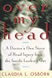 Over My Head: A Doctor's Own Story of Head Injury from the Iside Looking Out