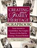 Creating Your Family Heritage Scrapbook: From Ancestors to Grandchildren, Your Complete Resource & Idea Book for Creating  a Treasured Heirloom