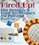 Fired Up!: Hot Designs & Cool Techniques for Painting Pottery