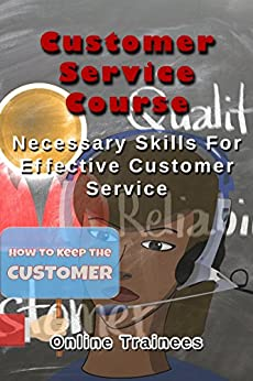 Customer Service Course: Necessary Skills For Effective Customer Service by [Online  Trainees]