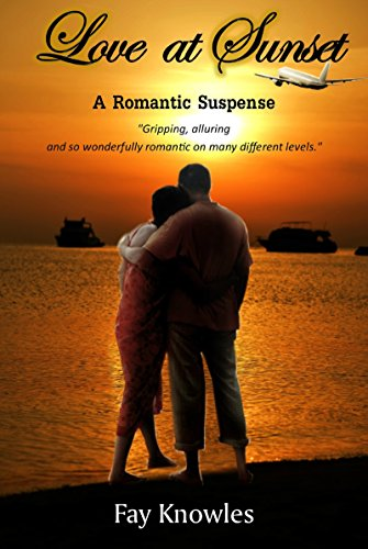 Love At Sunset A Romantic Suspense Kindle Edition By Fay Knowles