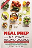 Meal Prep : The Ultimate Meal Prep Cookbook - For Weight Loss, Clean Eating & Healthy Meals