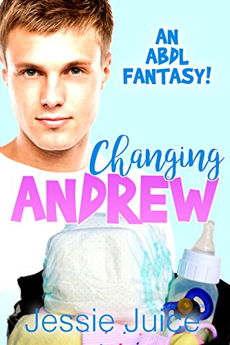 Changing Andrew! (An ABDL Fantasy)