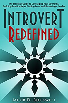 Introvert Redefined: The Essential Guide to Leveraging Your Strengths, Building Relationships, Finding Love, and Becoming a Leader (Introverted Life of Success Book 1)