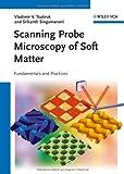 Scanning Probe Microscopy of Soft Matter, Vladimir V. Tsukruk and Srikanth Singamaneni, 3527327436