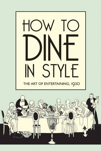 Download How to Dine in Style: The Art of Entertaining, 1920 pdf epub