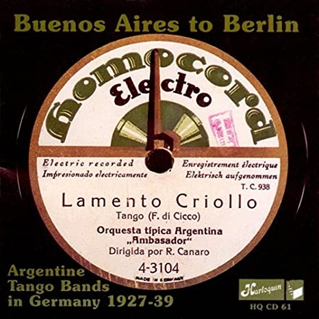 Buenos Aires to Berlin - Argentine Tango Bands in Germany 1927-1939