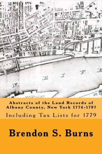 [B.E.S.T] Abstracts of the Land Records of Albany County, New York 1774-1797: Including Tax Lists for 1779<br />[T.X.T]
