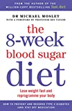 The 8-Week Blood Sugar Diet: Lose weight fast and reprogramme your body (print edition)
