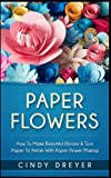 Paper Flower Making For Beginners! How to Make Beautiful Blooms & Turn Paper to Petals with Paper Flower Making Are You Ready To Learn ALL About Paper Flower Making? If So You've Come To The Right Place... No experience with paper flowers...