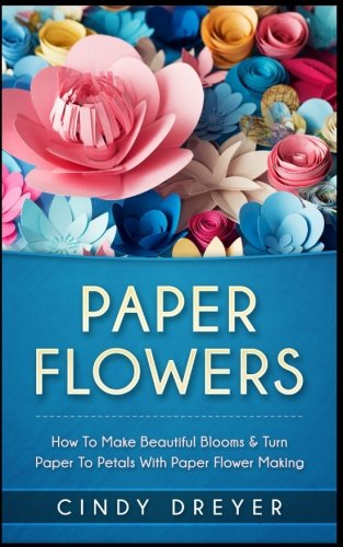 Paper Flowers: How to Make Beautiful Blooms & Turn Paper to Petals with Paper Flower Making