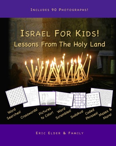 Israel For Kids! Lessons From The Holy Land: 30 Stories And Activities About The Land Where Jesus Walked!