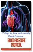 Blood Pressure Protocol: 17 days to safe and healthy blood pressure (How to lower your Blood Pressure without medication using Natural Remedies (Natural Remedies, Blood Pressure, Hypertension)