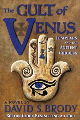The Cult of Venus: Templars and the Ancient Goddess (Templars in America) (Volume 7)