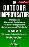 Der Outdoor Improvisator - Bushcraft - Wir bauen Schritt für Schritt... Hobo-Kocher & Göffel (Bauanleitung): Interessante Bau- und Bastelideen für outdoorbegeisterte ... Bushcraft, Improvisation 1) (German Edition)