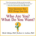 Who Are You? What Do You Want?: A Journey for the Best of Your Life | Mick Ukleja,Robert Lorber