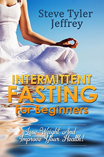 Intermittent Fasting For Beginners: Lose Weight And Improve Your Health! (500 Calories Per Day Diet Meal Plan)