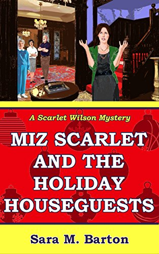 Miz Scarlet and the Holiday Houseguests (A Scarlet Wilson Mystery Book 3) ()