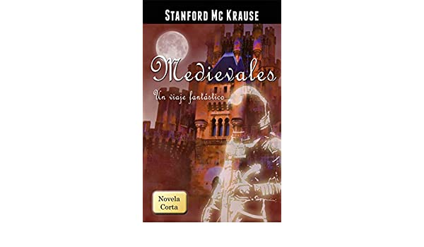 Medievales (Un viaje fantástico) (Spanish Edition) - Kindle edition by Stanford Mc Krause. Literature & Fiction Kindle eBooks @ Amazon.com.
